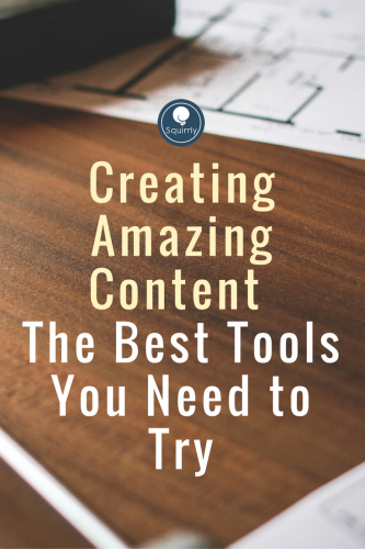 Creating Amazing Content: The Best Tools You Need to Try